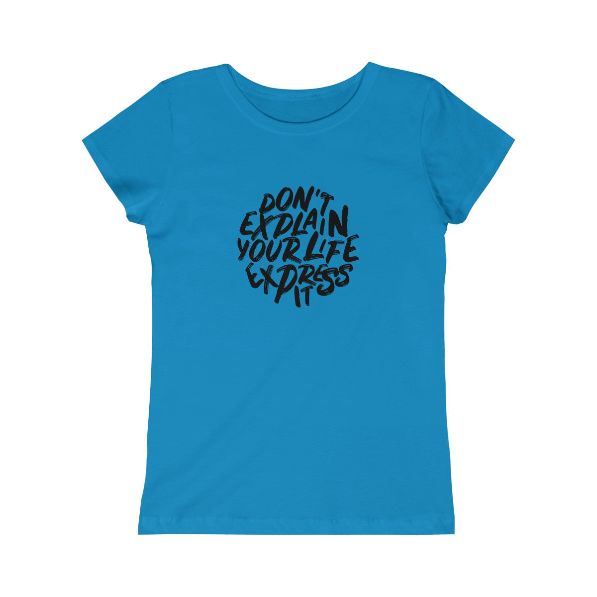 Dont Explain Your Life Express It Girls Princess Tee