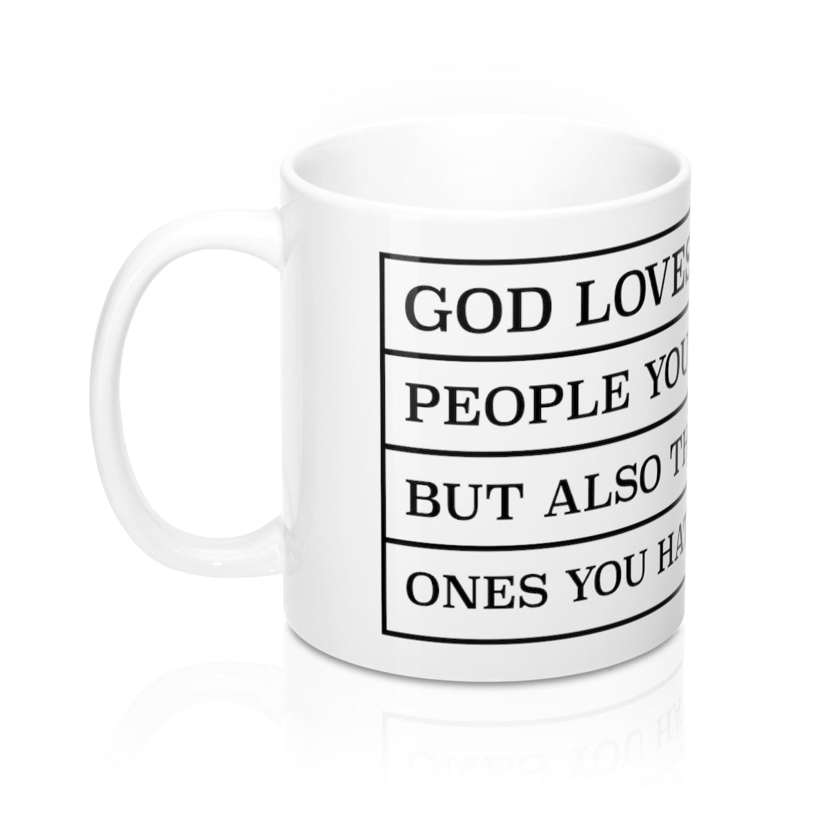 God Loves The People You Love But Also The Ones You Hate White Mug 11oz