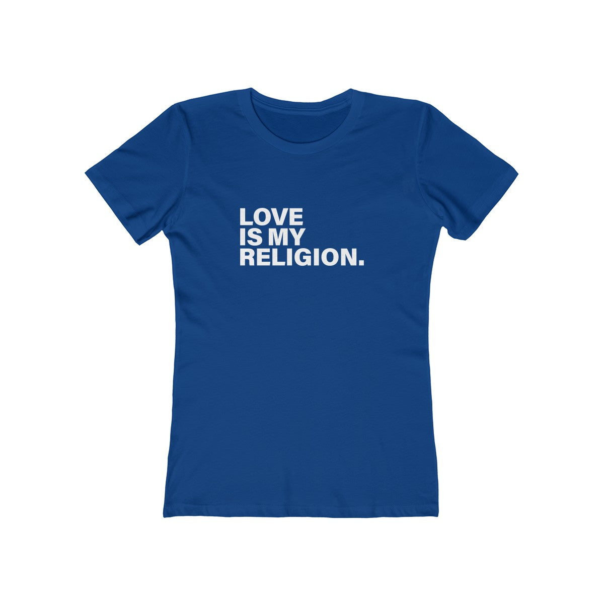 Love Is My Religion Women's The Boyfriend Tee - DARK COLORS