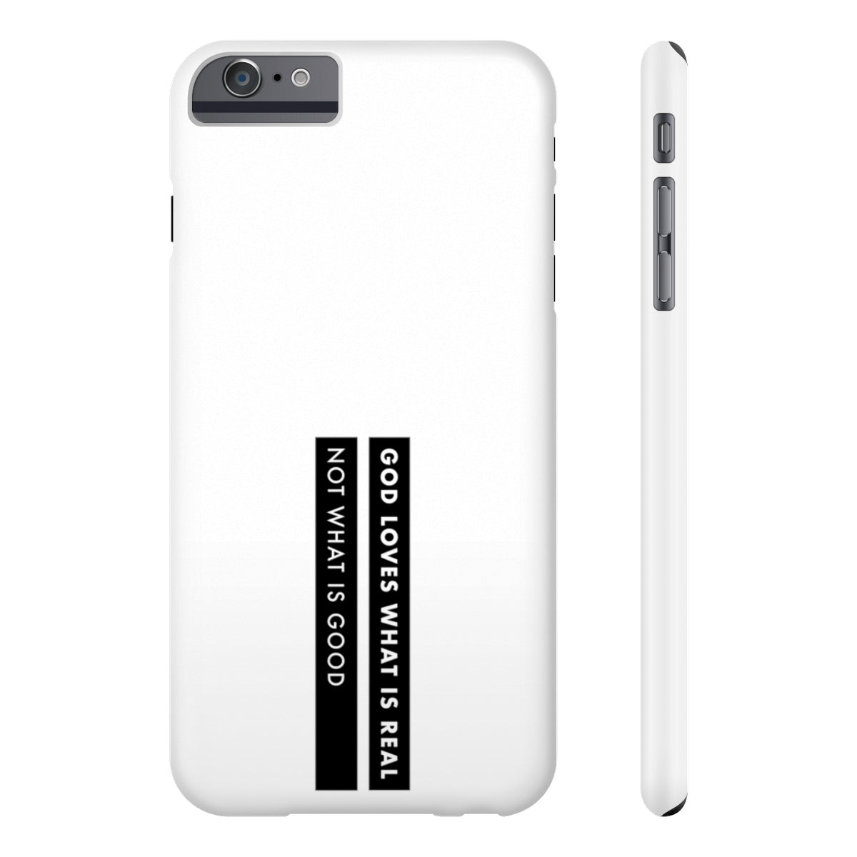 God Loves What Is Real Not What Is Good Case Mate Slim Phone Cases