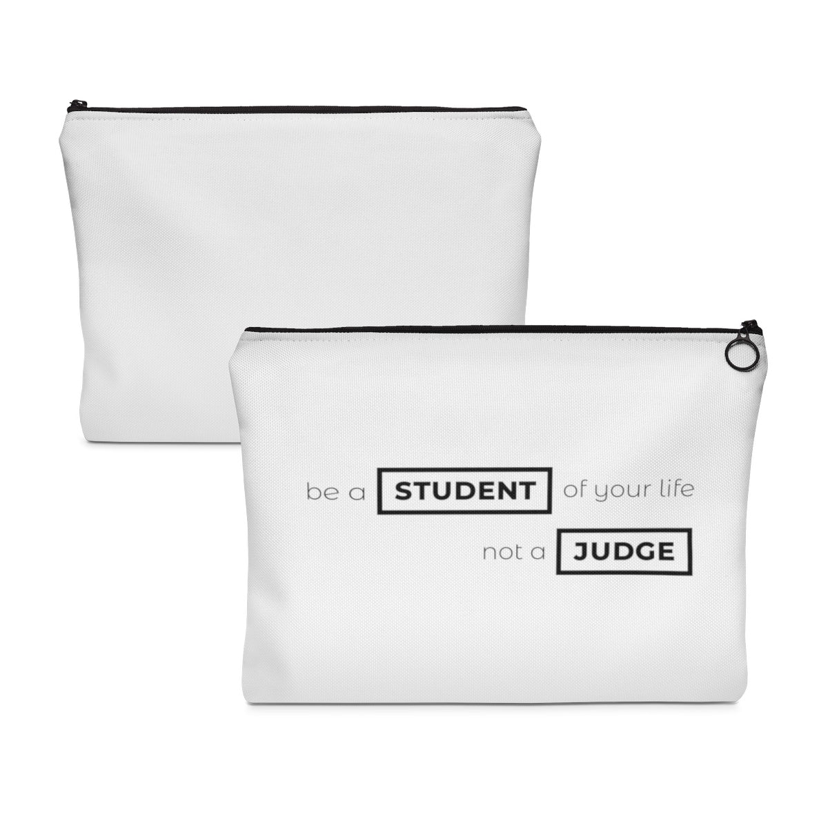 Be A Student And Not A Judge Of Your Life Carry All Pouch - Flat