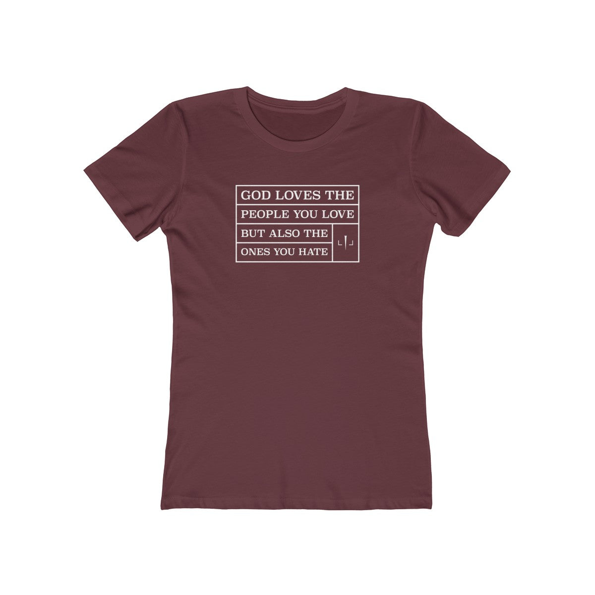God Loves The People You Love But Also The Ones You Hate Women's The Boyfriend Tee