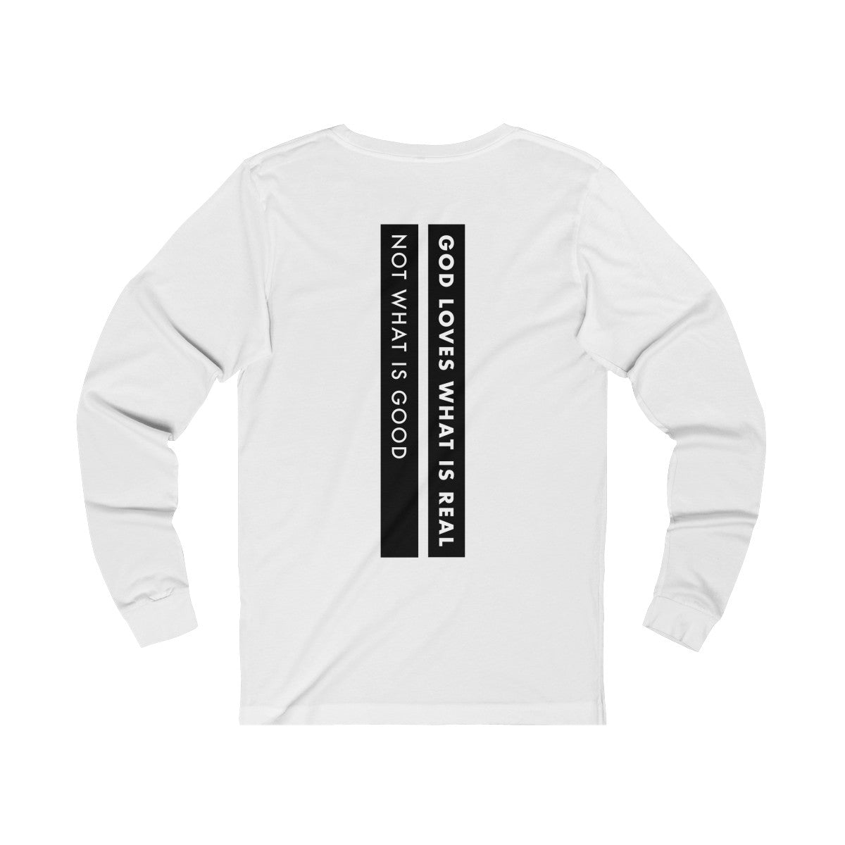 God Loves What Is Real Not What Is Good Unisex Jersey Long Sleeve Tee