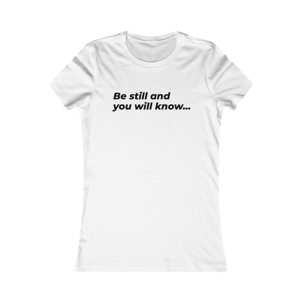 Be Still And You Will Know... Women's Favorite Tee - LIGHT COLORS