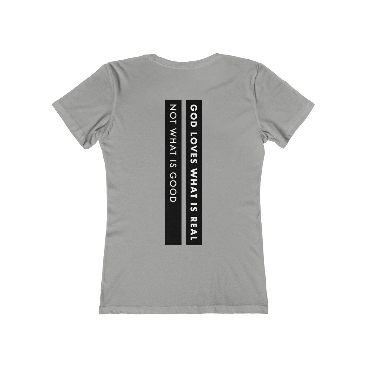 God Loves What Is Real Not What Is Good Women's The Boyfriend Tee