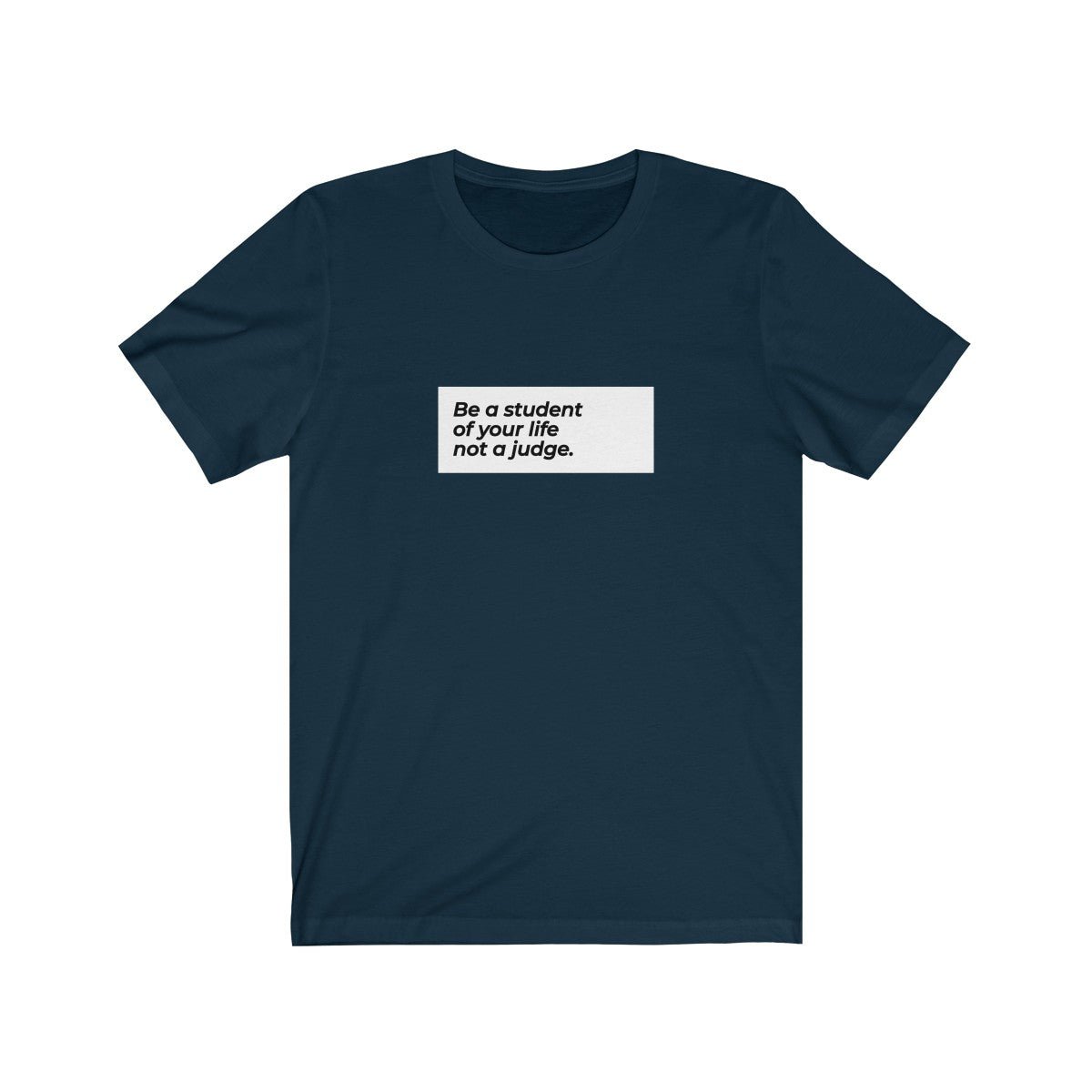 Be A Student Of Your Life And Not A Judge Unisex Jersey Short Sleeve Tee
