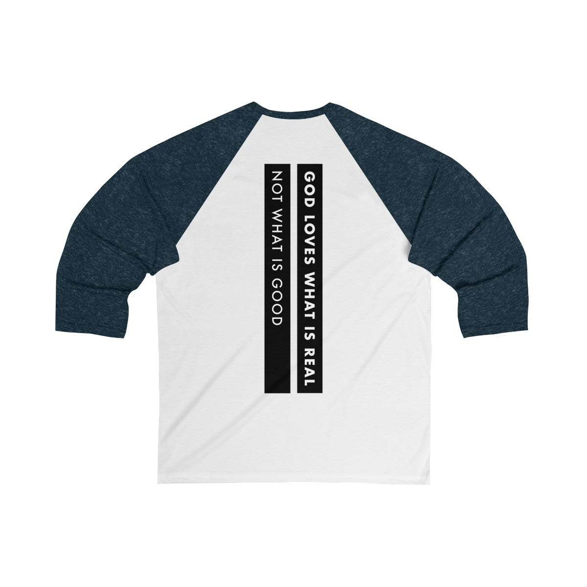 God Loves What Is Real Not What Is Good Unisex 3/4 Sleeve Baseball Tee