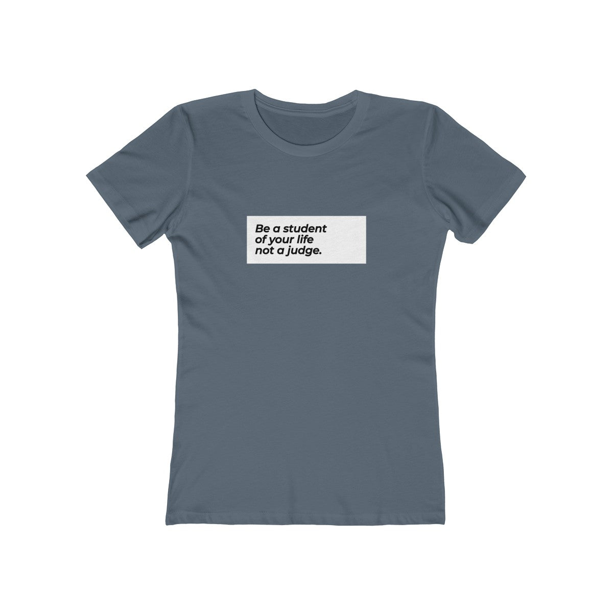 Be A Student And Not A Judge Of Your Life Women's The Boyfriend Tee