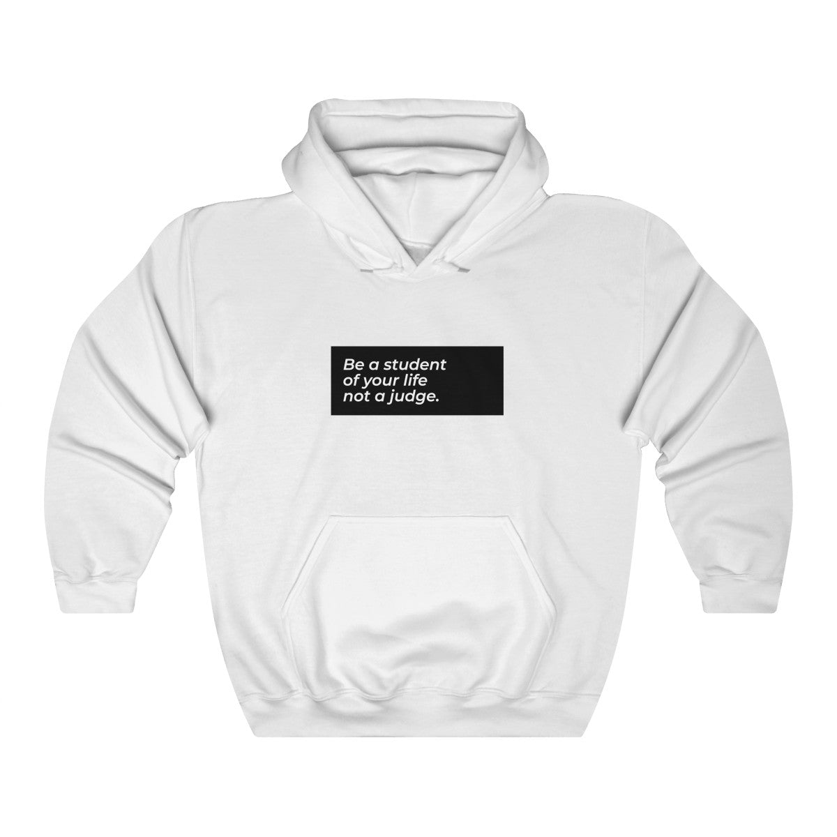 Be A Student Of Your Life And Not A Judge Unisex Heavy Blend™ Hooded Sweatshirt
