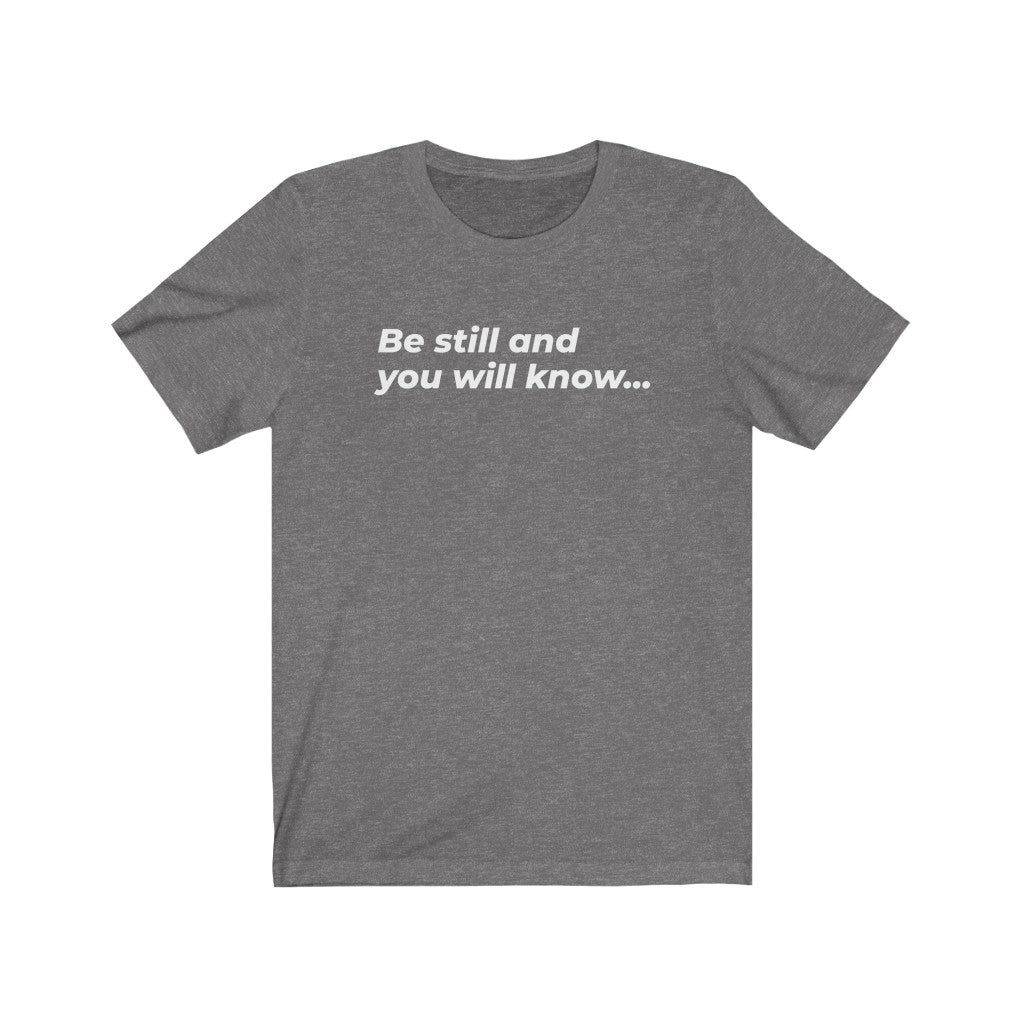 Be Still And You Will Know...Unisex Jersey Short Sleeve Tee - DARK COLORS