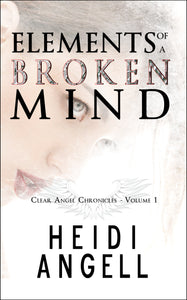 Elements of a Broken Mind, book 1 in The Clear Angel Chronicles by Heidi Angell