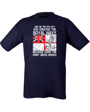 "blue t-shirt with white text and union flag in red white and blue. anchor in centre left. text""and on the 8th day god created the royal navy"" across the top. Botoom""because even the army needs heroes"""