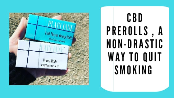 CBD Pre rolls, a non-drastic way to quit smoking.