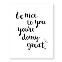 Load image into Gallery viewer, Be Nice To You You're Doing Great Art Print - Joy Street