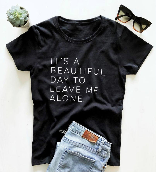 Beautiful day to leave me alone Funny Quote T-shirt - Joy Street