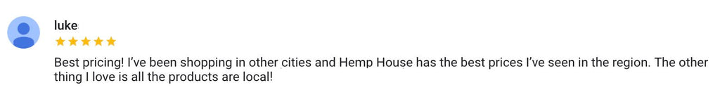 Hemp House has the best prices in the region