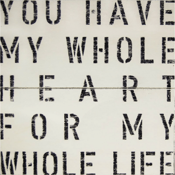 Antique Sign - You Have My Whole Heart For My Whole Life - Cream - Sugarboo & CO