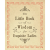 The Little Book of Wisdom for Exquisite Ladies. 150 Tear Off Quotes From Sugarboo Designs