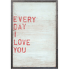 Every Day I Love You - Sugarboo and Co Art Print - Grey Wood Frame