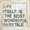 Life Itself is the Most Wonderful Fairytale - White Wash Frame - Sugarboo and Co