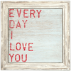Every Day I Love You - Sugarboo and Co Art Print - White Wash Frame