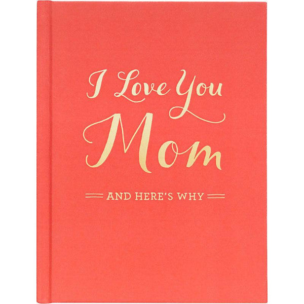I love you mom and here's why - book for mom - mothers day 2018