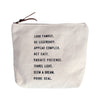 Canvas Zip Bag - Sugarboo Designs - Look famous. Be legendary. Appear complex. Act easy. Radiate presence. Travel light. Seem a dream. Prove real.