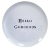 Hello Series Melamine Plates - Hello Gorgeous - Sugarboo and Co