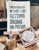I'm Outdoorsy In That I Like Getting Drunk On Patios - Print
