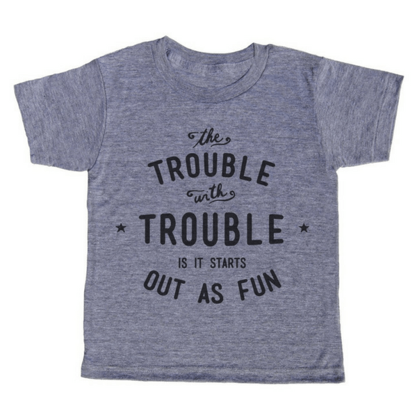 The Trouble with Trouble T-Shirt - Sugarboo and Co