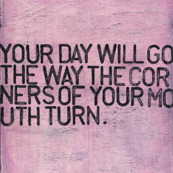 Your Day will go the way the corners of your mouth turn - Sugarboo and Co Art Print