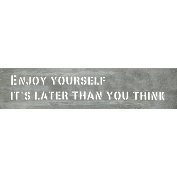 Metal Sign - Enjoy Yourself It's Later Than You Think - Sugarboo and Co