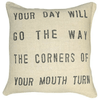 Your Day will go the way the corners of your mouth turn - Sugarboo and Co Pillow