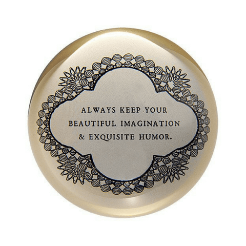 Always keep your beautiful imagination and exquisite humor - Sugarboo and Co Paperweight