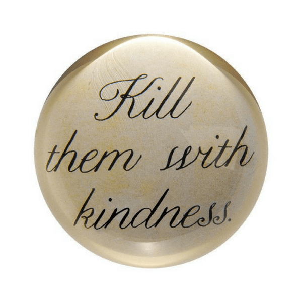 Kill them with kindness - Sugarboo and Co Paperweight