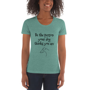 Be the person your dog thinks you are Slim-fit T