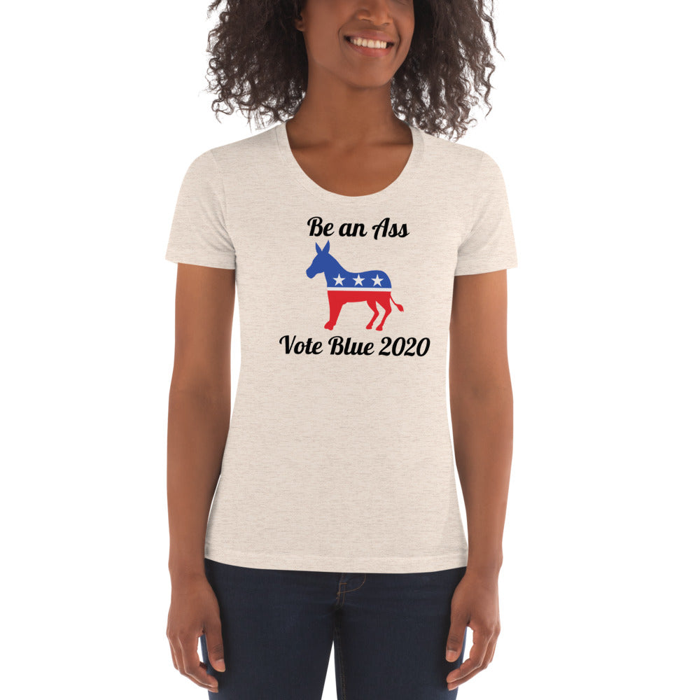 Be an Ass Vote Blue 2020 Women's Crew Neck T-shirt