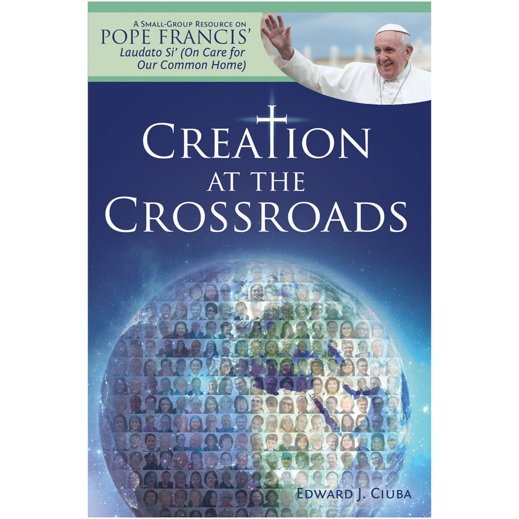 "Creation at the Crossroads: Faith-sharing Resource on Pope Francis' ""Laudato Si"""