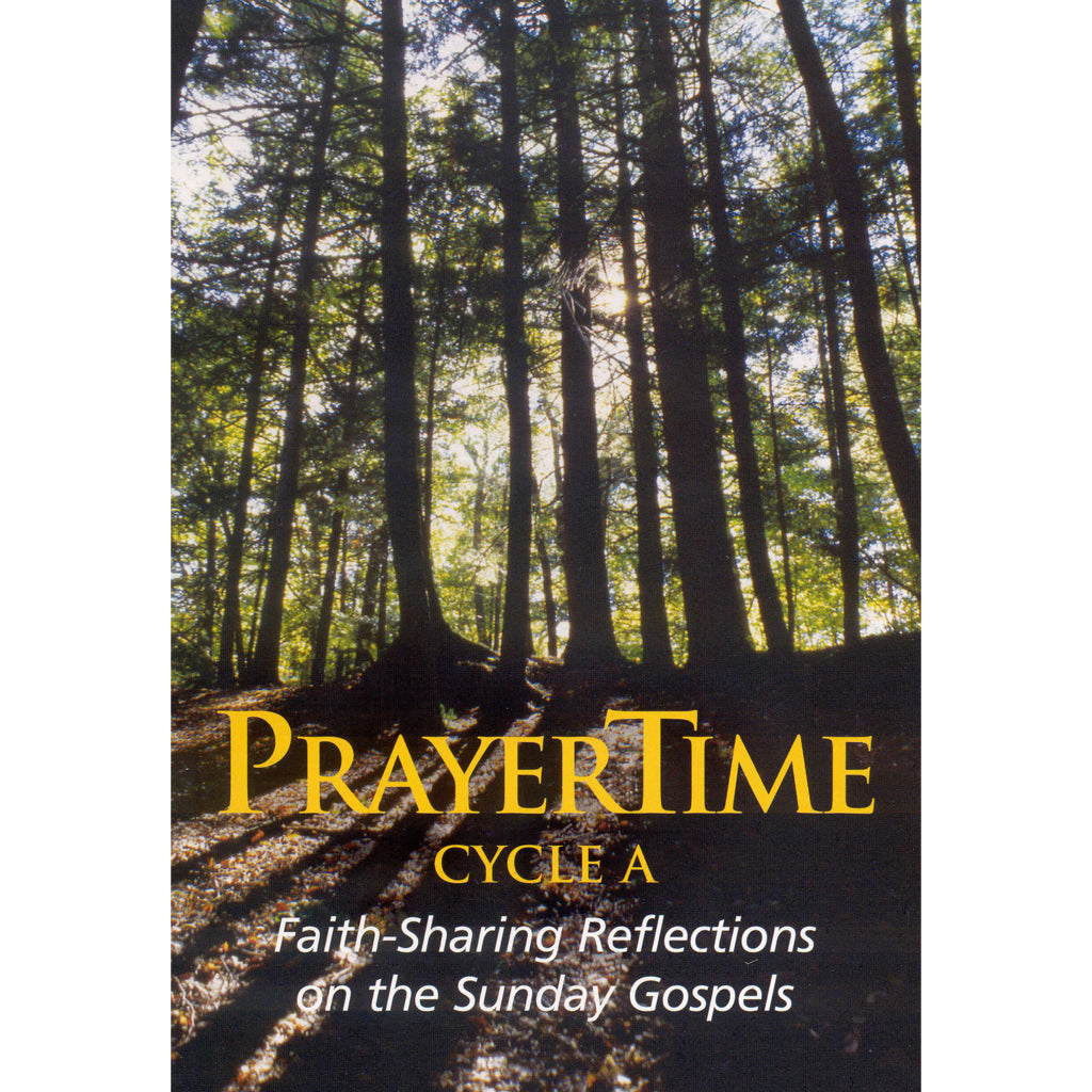 PRAYERTIME A: Faith-Sharing Reflections on the Sunday Gospels Cycle A