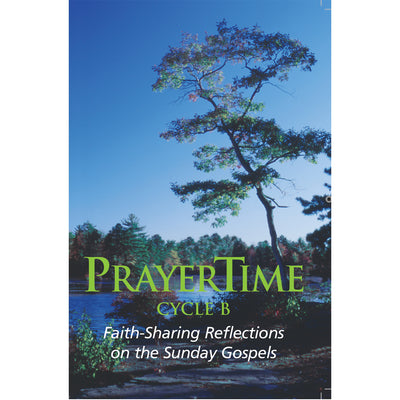 PRAYERTIME: Faith-Sharing Reflections on the Sunday Gospels Cycle B