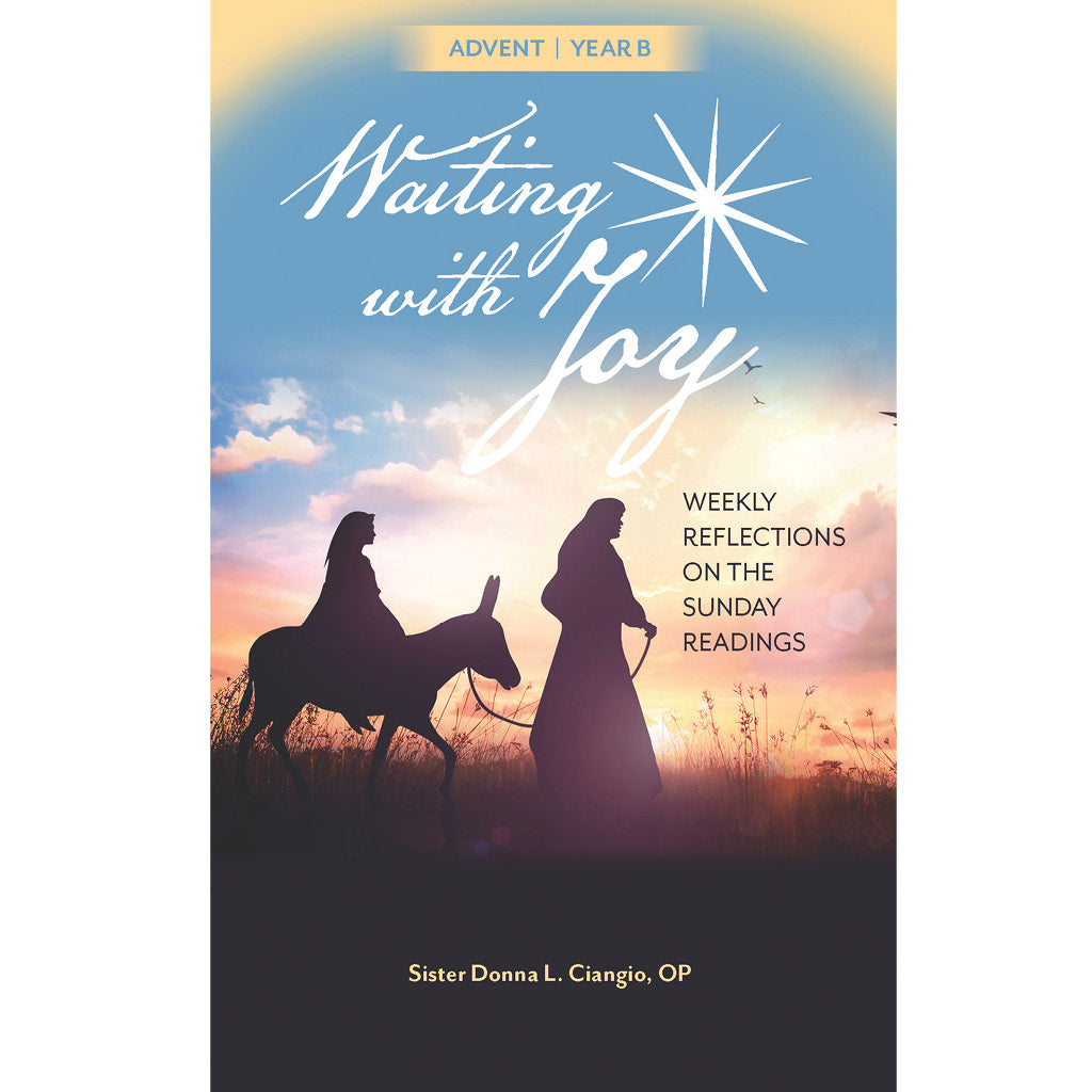 Waiting with Joy: Weekly Reflections on the Sunday Readings, Cycle B