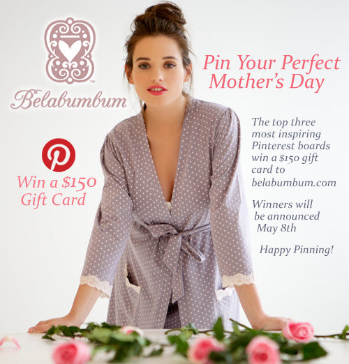 Pin Your Perfect Mother's Day Belabumbum - Pinterest Contest Win a $150 Gift Card