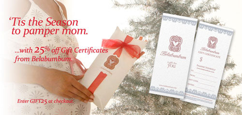 'Tis the Season to pamper mom...with 25% off Gift Certificates from Belabumbum. Enter GIFT25 at checkout.