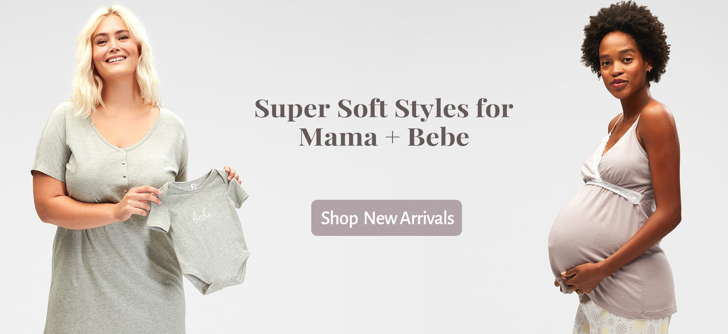 Super Soft Styles for Mama + Bebe