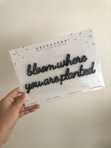 Self-Adhesive Quote - bloom where you are planted