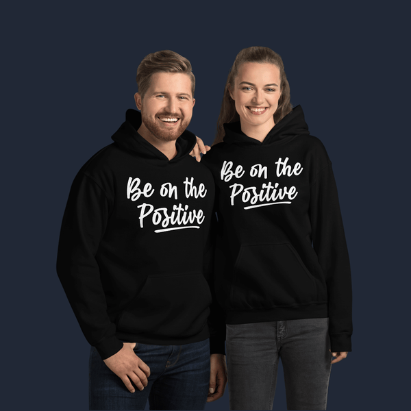 Be On The Positive Unisex Hoodie