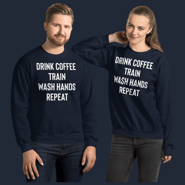 Drink Coffee Train Wash Hands Repeat Unisex Sweatshirt