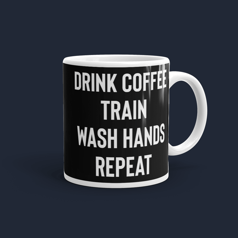 Drink Coffee Train Wash Hands Repeat Mug