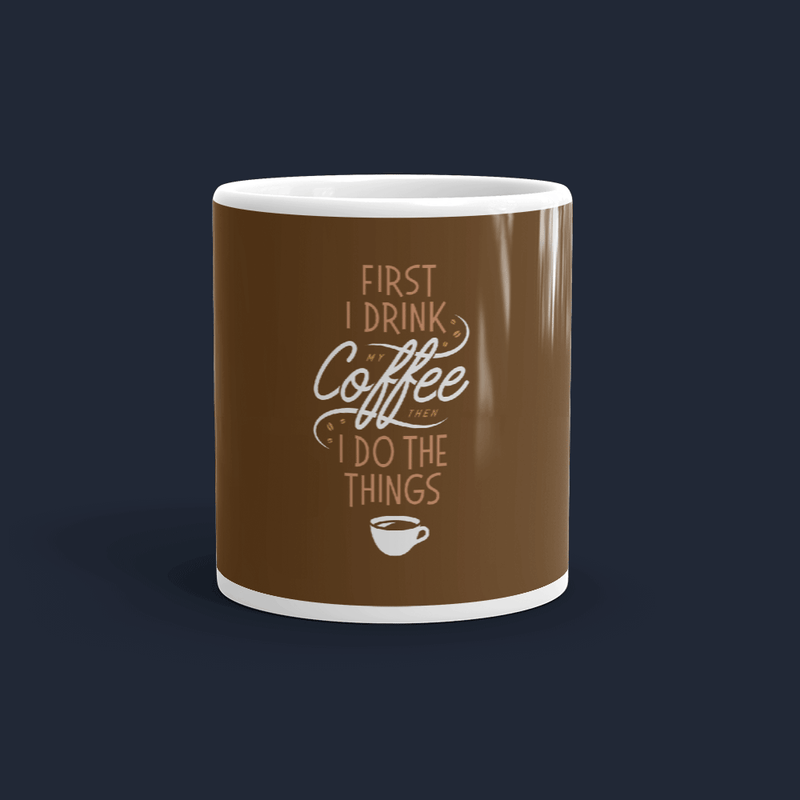 First I Drink my Coffee then I do the Things Customized Coffee Mug