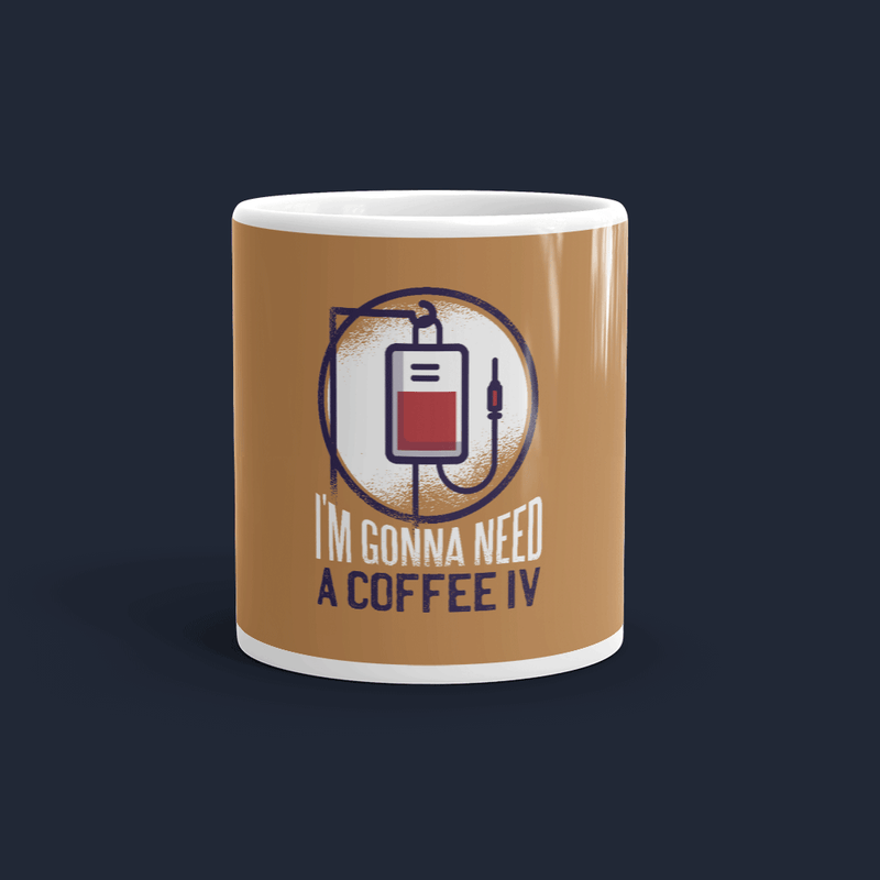 I'm Gonna Need A Coffee IV Customized Coffee Mug
